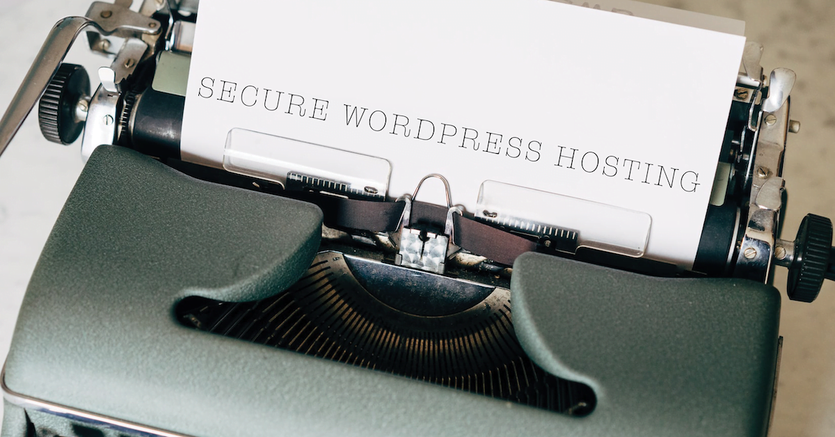 Why You Need The Most Secure Wordpress Hosting