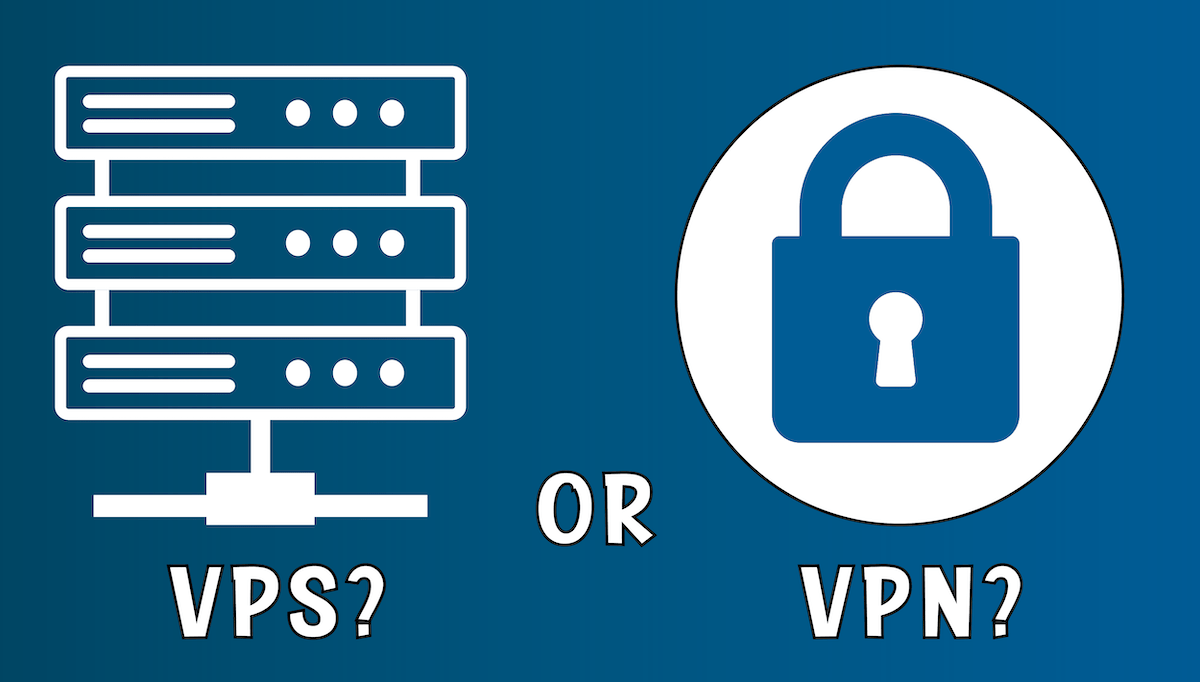 Should I Use VPS or VPN?