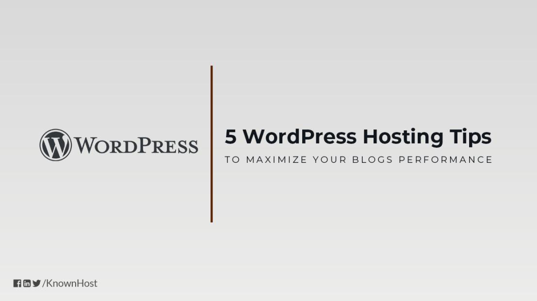 5 WordPress Hosting Tips to Maximize Performance